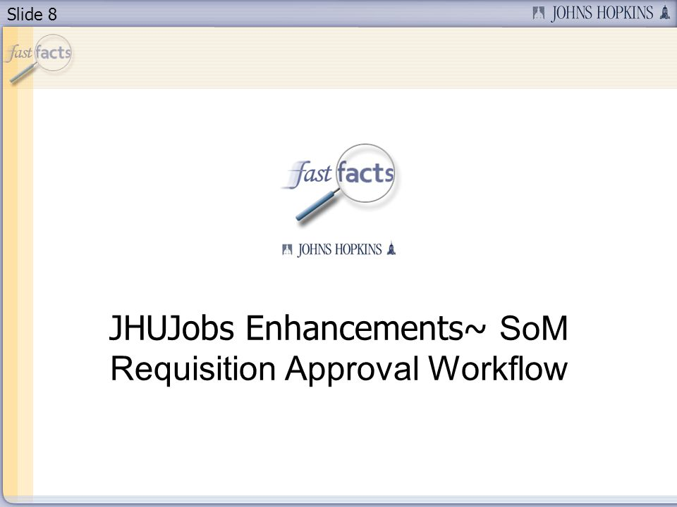 Slide 8 JHUJobs Enhancements~ SoM Requisition Approval Workflow