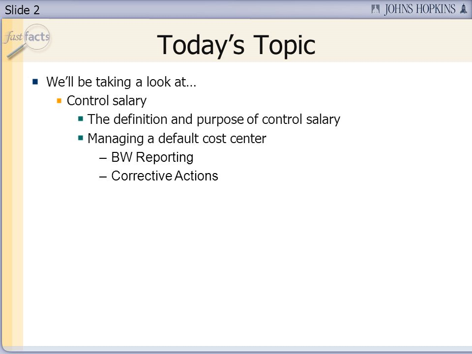 Slide 2 Todays Topic Well be taking a look at… Control salary The definition and purpose of control salary Managing a default cost center –BW Reporting –Corrective Actions