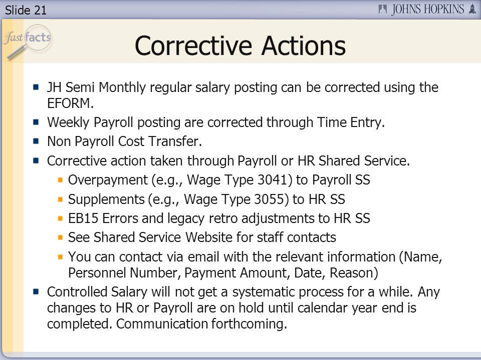 Slide 21 Corrective Actions JH Semi Monthly regular salary posting can be corrected using the EFORM.