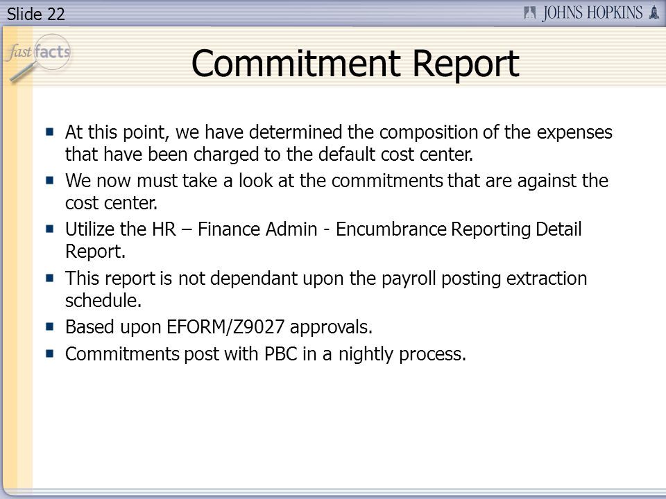 Slide 22 Commitment Report At this point, we have determined the composition of the expenses that have been charged to the default cost center.
