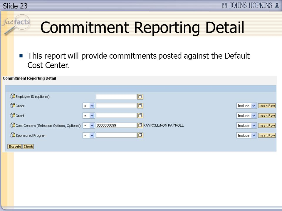 Slide 23 This report will provide commitments posted against the Default Cost Center.