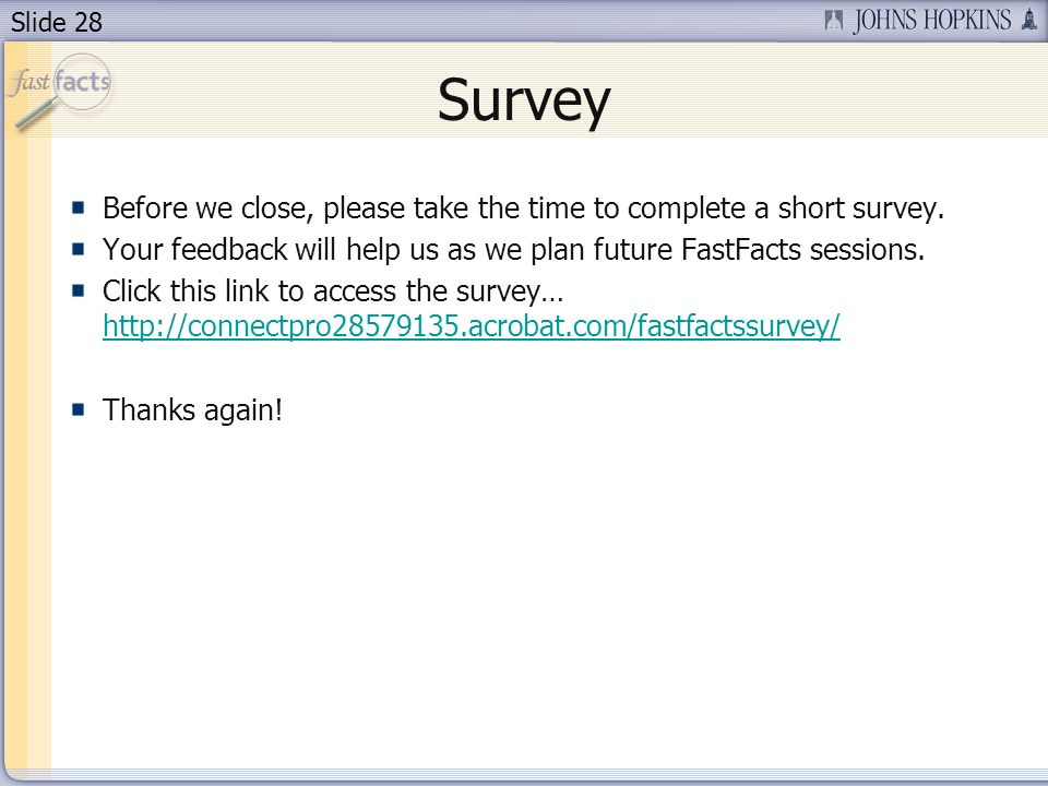 Slide 28 Survey Before we close, please take the time to complete a short survey.