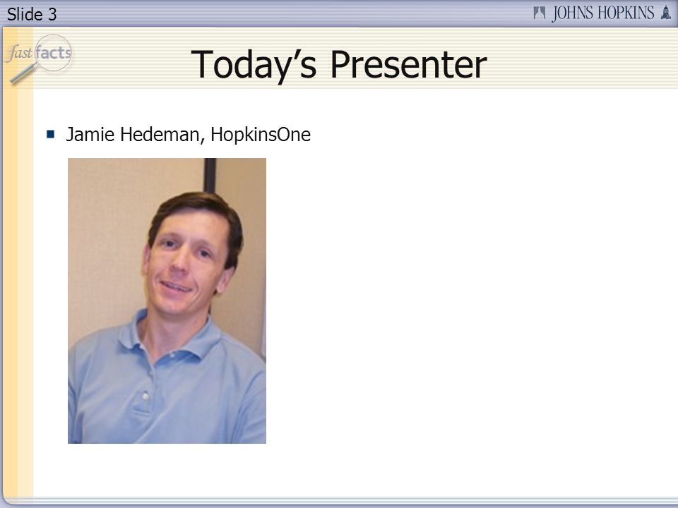 Slide 3 Todays Presenter Jamie Hedeman, HopkinsOne