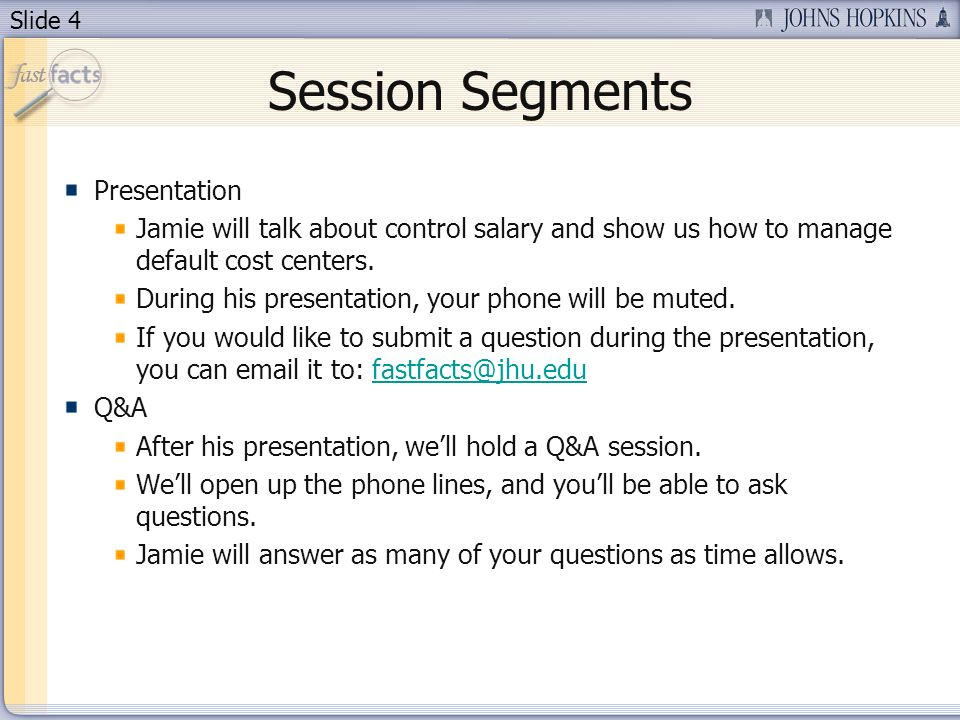 Slide 4 Session Segments Presentation Jamie will talk about control salary and show us how to manage default cost centers.