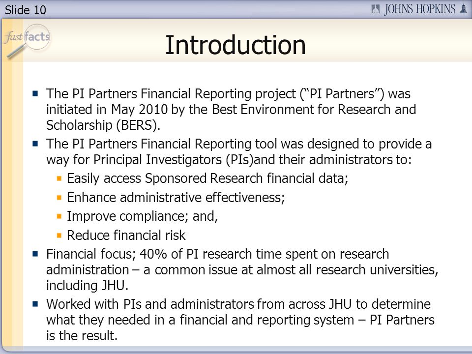 Slide 10 Introduction The PI Partners Financial Reporting project (PI Partners) was initiated in May 2010 by the Best Environment for Research and Scholarship (BERS).