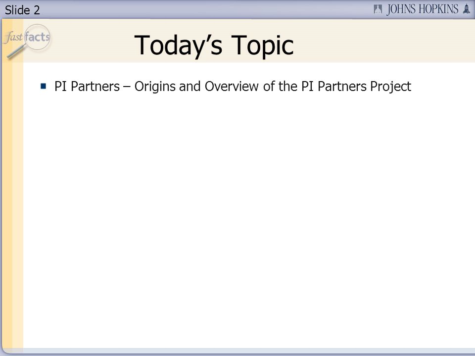 Slide 2 Todays Topic PI Partners – Origins and Overview of the PI Partners Project