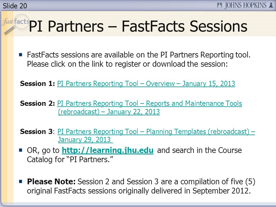 Slide 20 PI Partners – FastFacts Sessions FastFacts sessions are available on the PI Partners Reporting tool. Please click on the link to register or