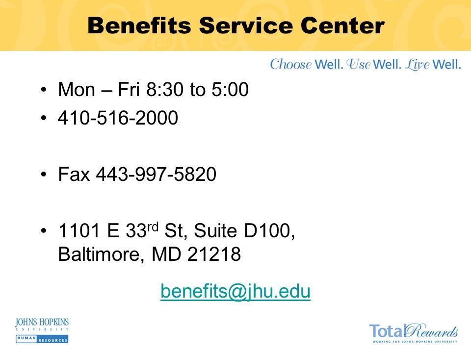 Benefits Service Center Mon – Fri 8:30 to 5:00 410-516-2000 Fax 443-997-5820 1101 E 33 rd St, Suite D100, Baltimore, MD 21218 benefits@jhu.edu