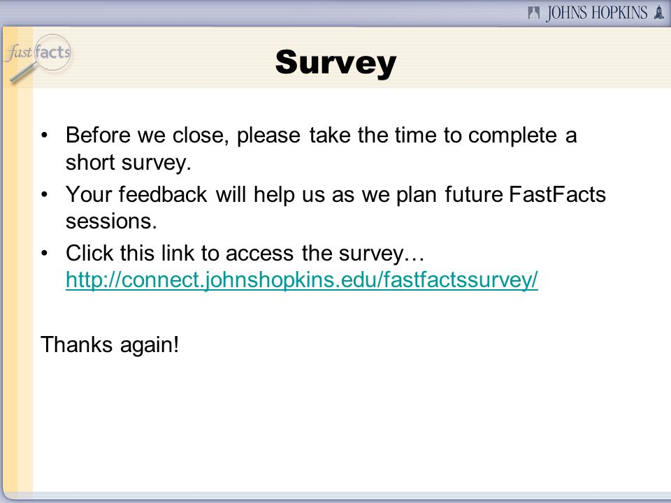 Survey Before we close, please take the time to complete a short survey.