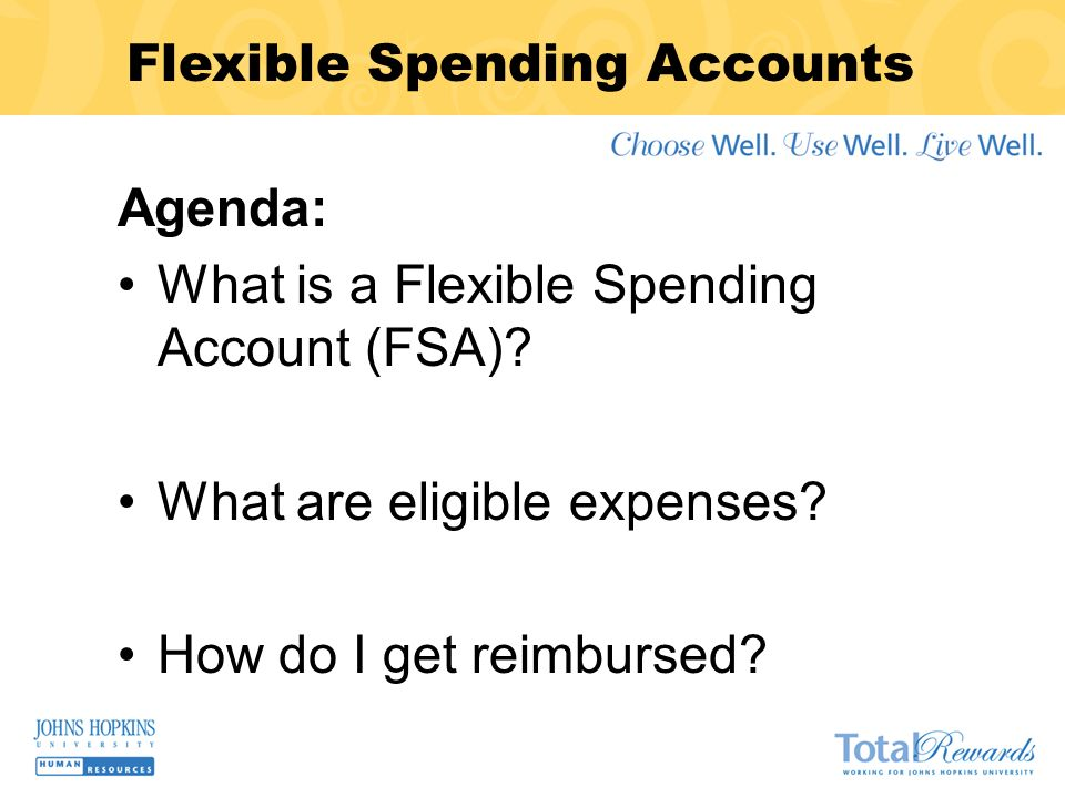 Agenda: What is a Flexible Spending Account (FSA).