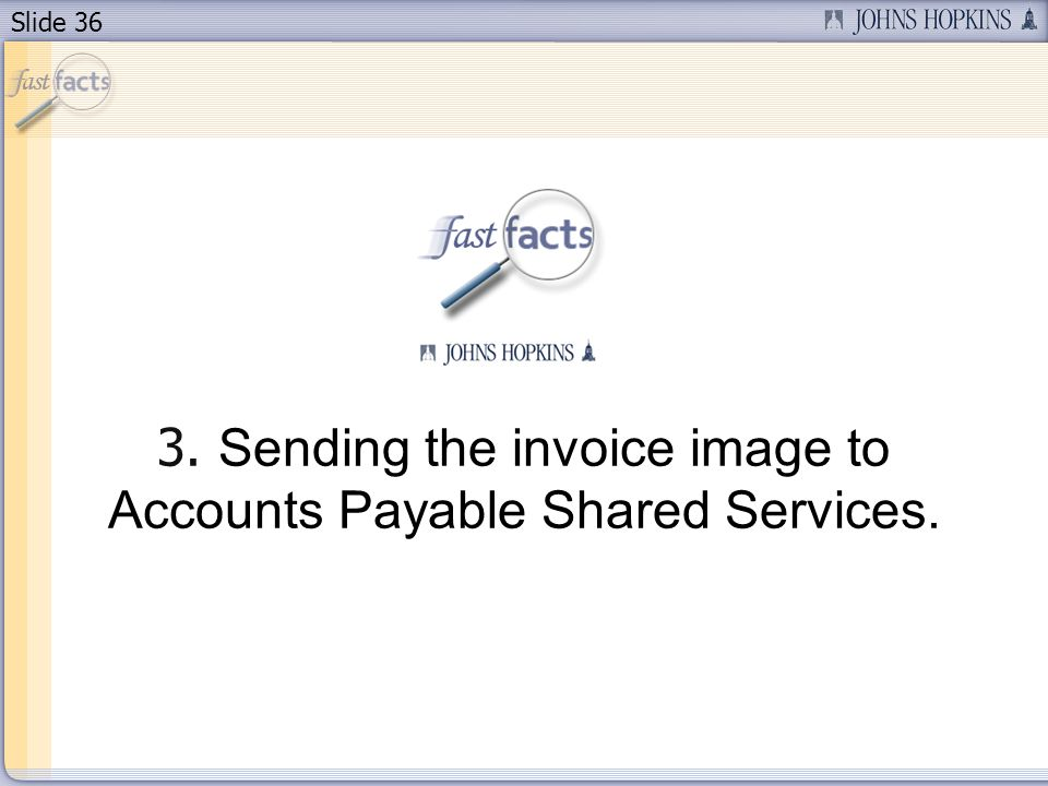 Slide 36 3. Sending the invoice image to Accounts Payable Shared Services.