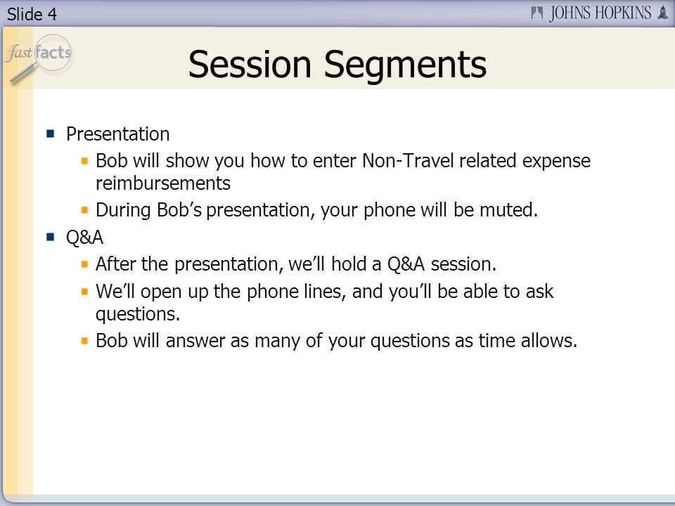 Slide 4 Session Segments Presentation Bob will show you how to enter Non-Travel related expense reimbursements During Bobs presentation, your phone will be muted.