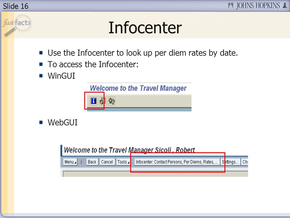 Slide 16 Infocenter Use the Infocenter to look up per diem rates by date.