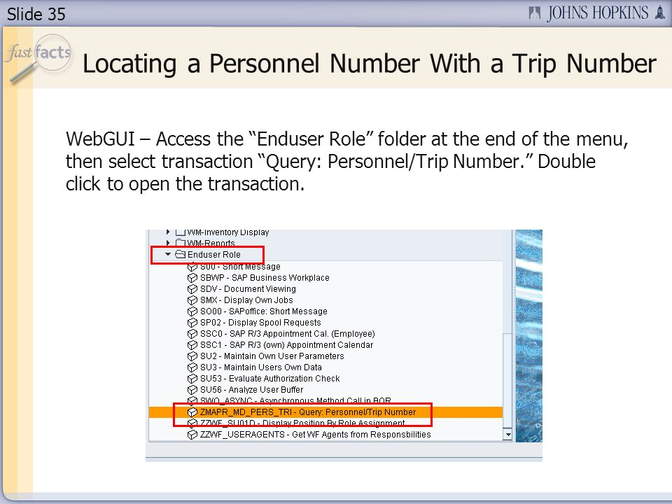 Slide 35 WebGUI – Access the Enduser Role folder at the end of the menu, then select transaction Query: Personnel/Trip Number.