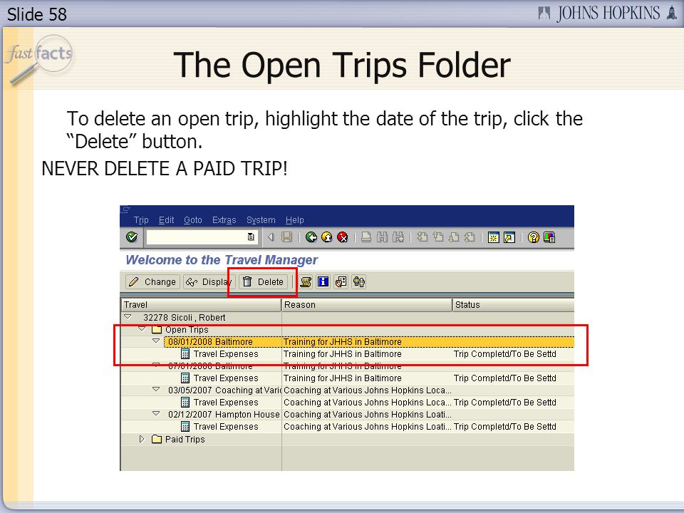 Slide 58 The Open Trips Folder To delete an open trip, highlight the date of the trip, click the Delete button.