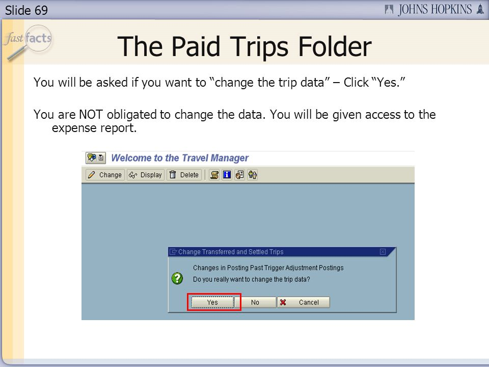 Slide 69 The Paid Trips Folder You will be asked if you want to change the trip data – Click Yes.