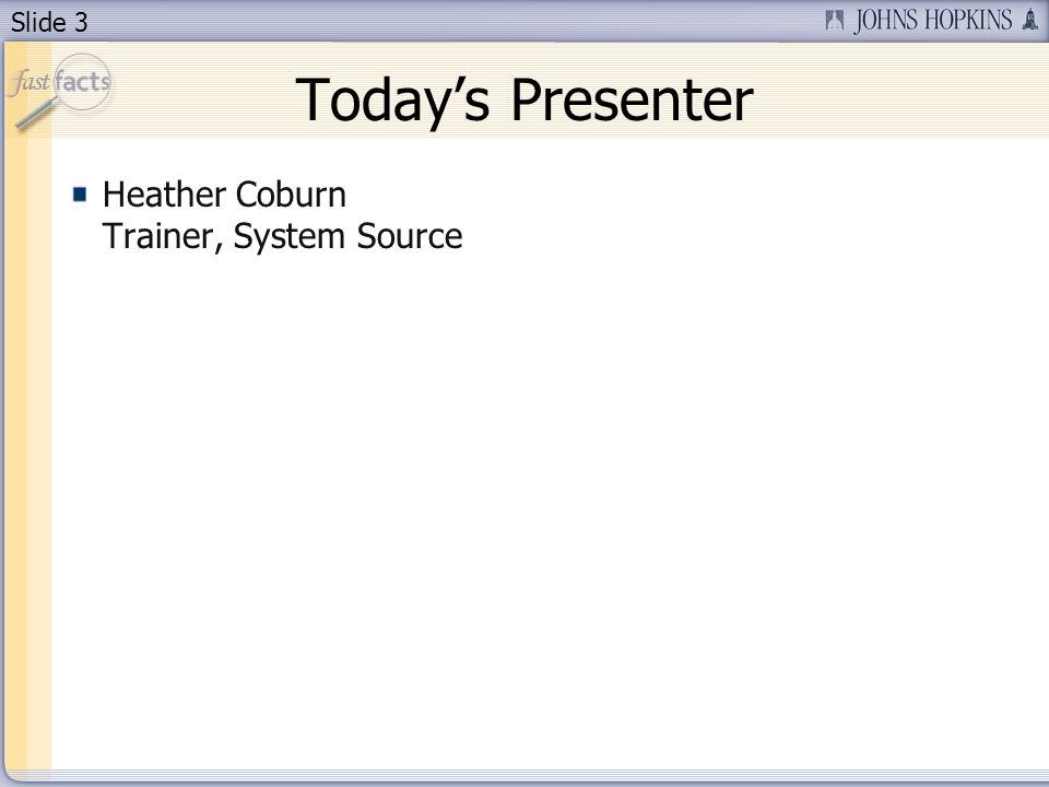 Slide 3 Todays Presenter Heather Coburn Trainer, System Source