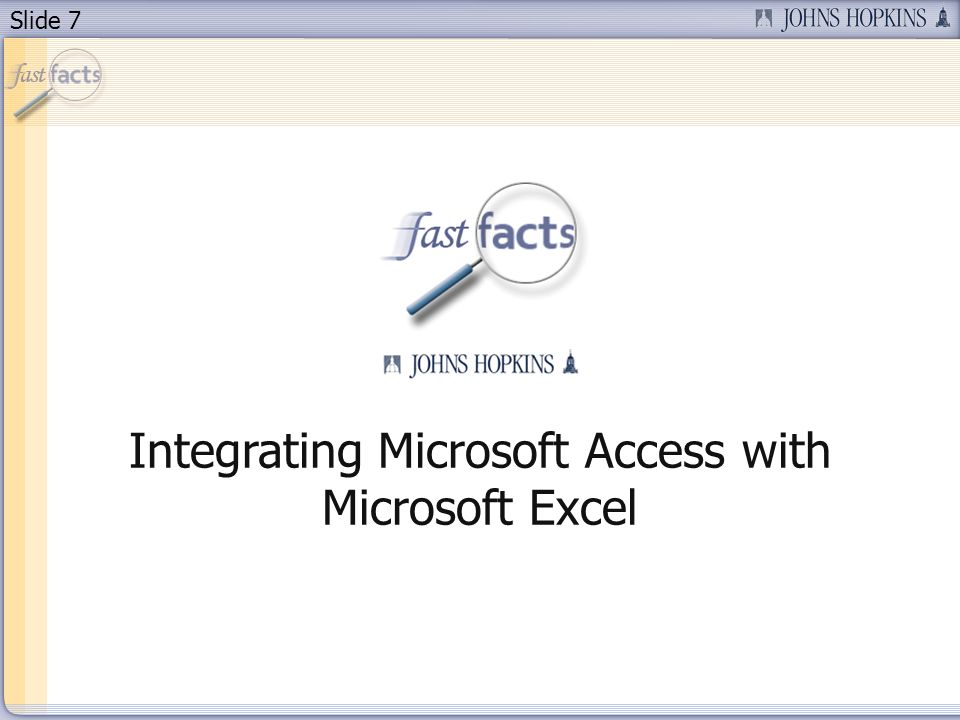 Slide 7 Integrating Microsoft Access with Microsoft Excel