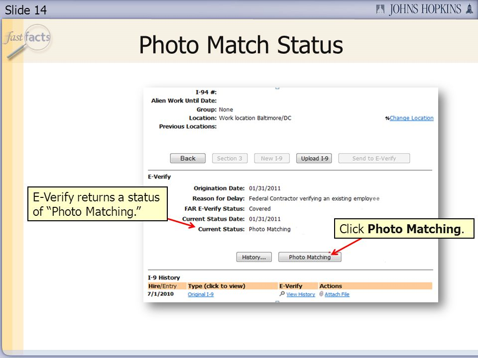 Slide 14 Photo Match Status E-Verify returns a status of Photo Matching. Click Photo Matching.