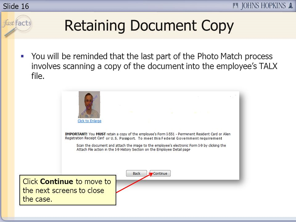 Slide 16 Retaining Document Copy You will be reminded that the last part of the Photo Match process involves scanning a copy of the document into the employees TALX file.
