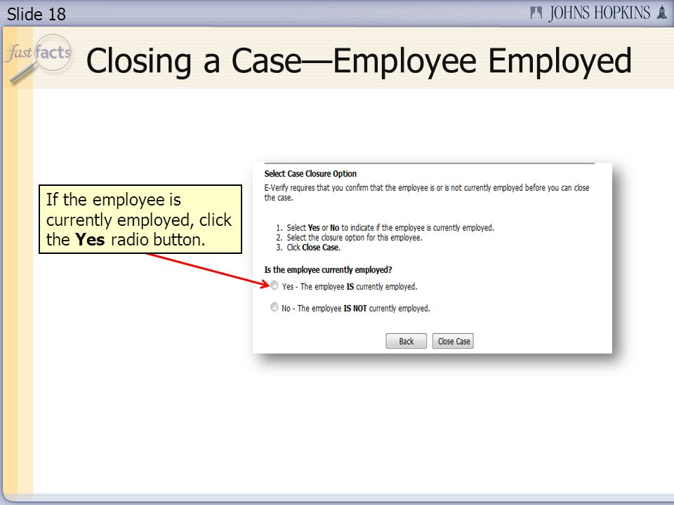 Slide 18 Closing a CaseEmployee Employed If the employee is currently employed, click the Yes radio button.