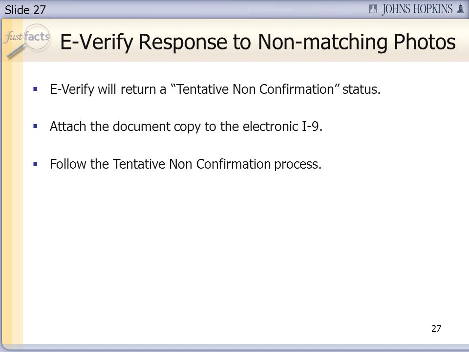 Slide 27 E-Verify Response to Non-matching Photos E-Verify will return a Tentative Non Confirmation status.