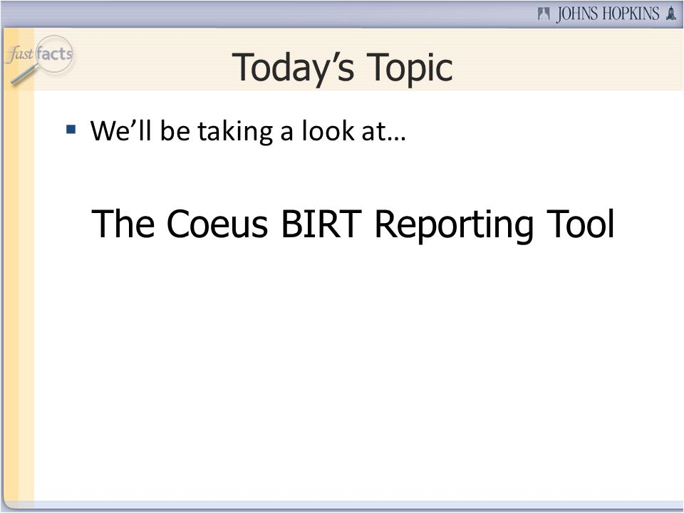Todays Topic Well be taking a look at… The Coeus BIRT Reporting Tool