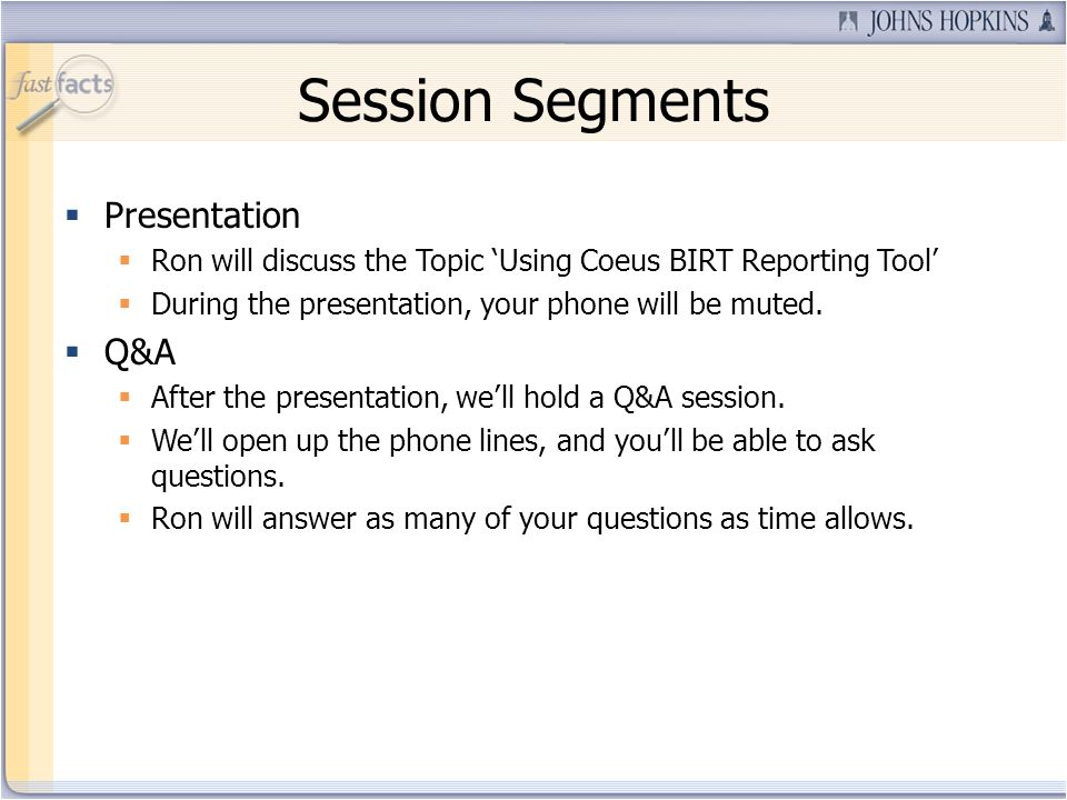 Session Segments Presentation Ron will discuss the Topic Using Coeus BIRT Reporting Tool During the presentation, your phone will be muted. Q&A After