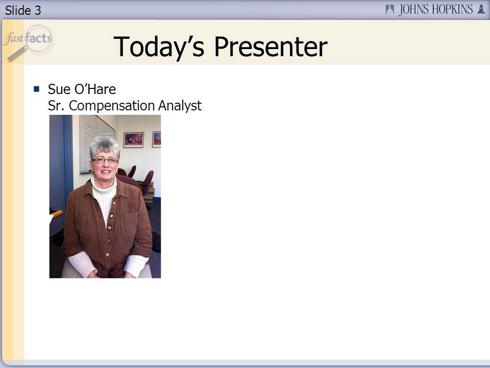 Slide 3 Todays Presenter Sue OHare Sr. Compensation Analyst