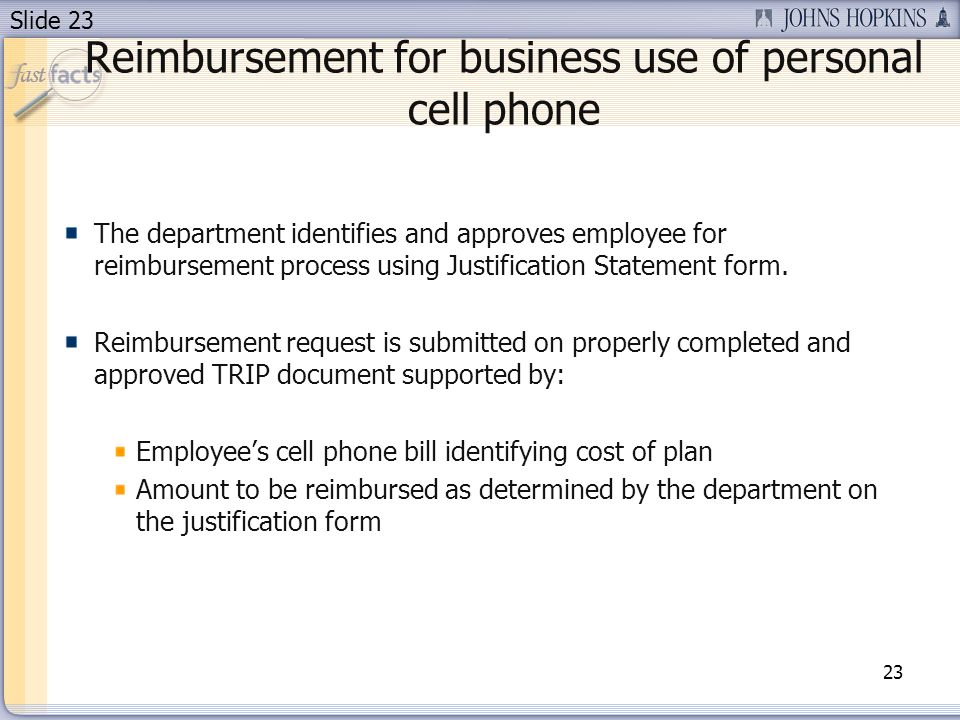 Slide 23 Reimbursement for business use of personal cell phone The department identifies and approves employee for reimbursement process using Justification Statement form.