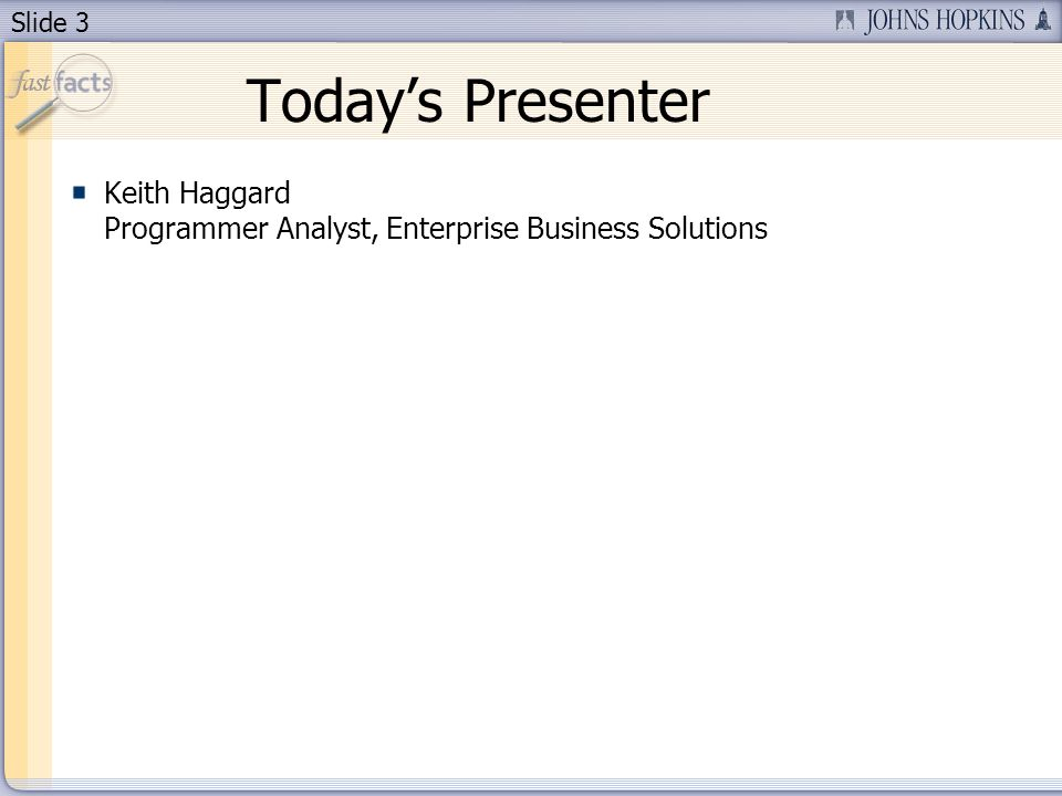 Slide 3 Todays Presenter Keith Haggard Programmer Analyst, Enterprise Business Solutions