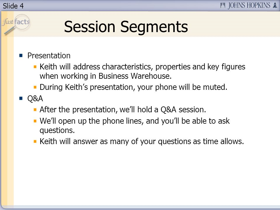Slide 4 Session Segments Presentation Keith will address characteristics, properties and key figures when working in Business Warehouse.