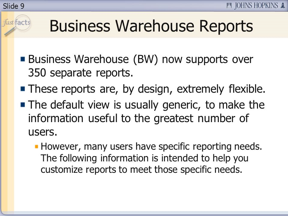 Slide 9 Business Warehouse Reports Business Warehouse (BW) now supports over 350 separate reports.