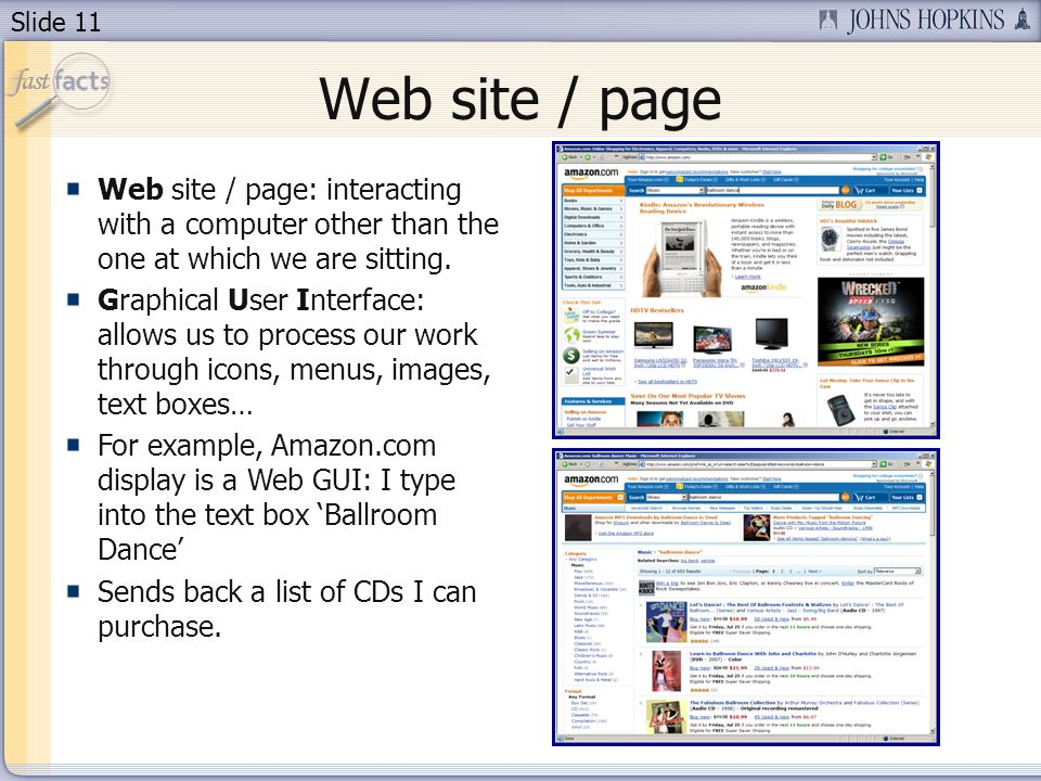 Slide 11 Web site / page: interacting with a computer other than the one at which we are sitting. Graphical User Interface: allows us to process our w