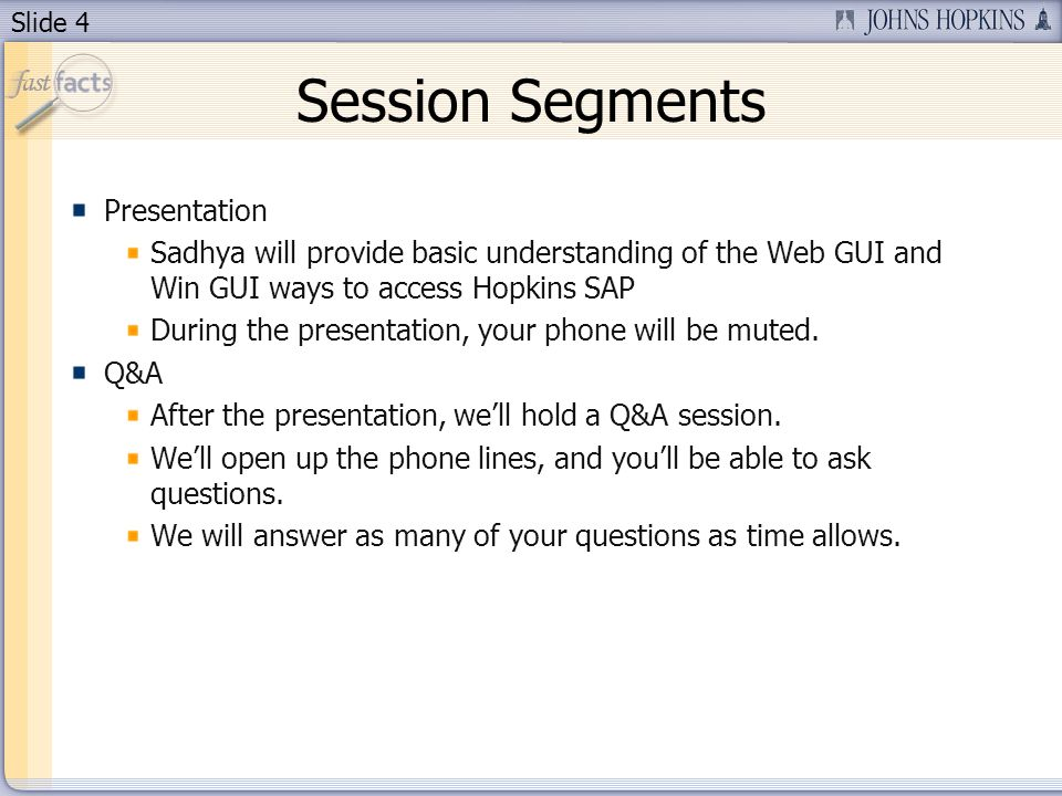 Slide 4 Session Segments Presentation Sadhya will provide basic understanding of the Web GUI and Win GUI ways to access Hopkins SAP During the present