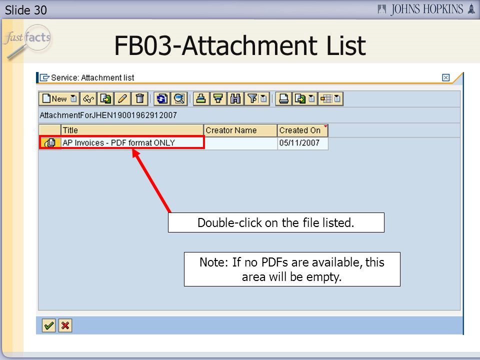 Slide 30 FB03-Attachment List Double-click on the file listed. Note: If no PDFs are available, this area will be empty.