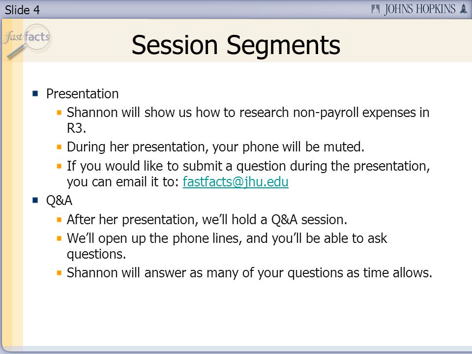 Slide 4 Session Segments Presentation Shannon will show us how to research non-payroll expenses in R3.
