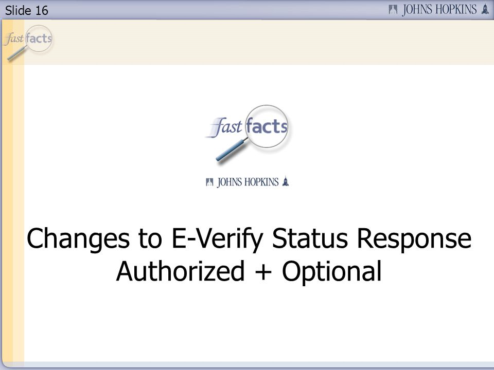 Slide 16 Changes to E-Verify Status Response Authorized + Optional