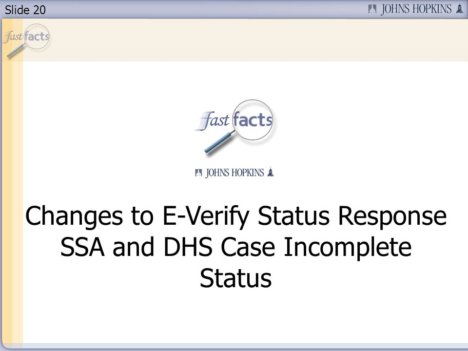 Slide 20 Changes to E-Verify Status Response SSA and DHS Case Incomplete Status
