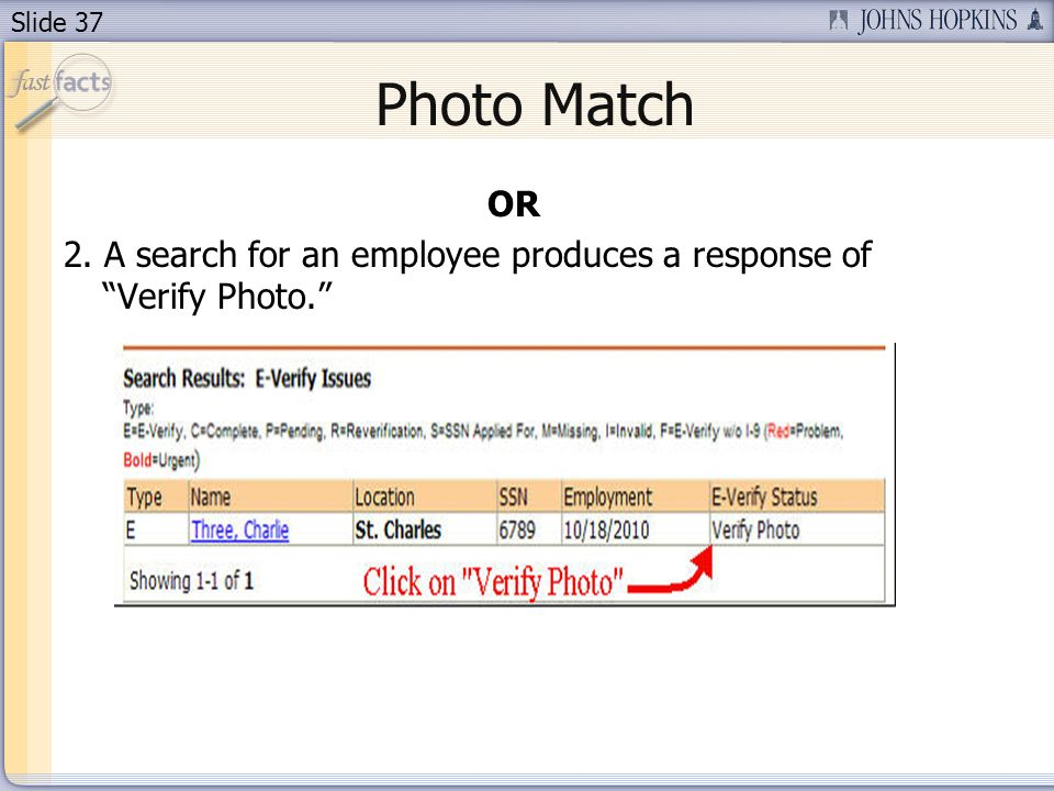 Slide 37 OR 2. A search for an employee produces a response of Verify Photo. Photo Match