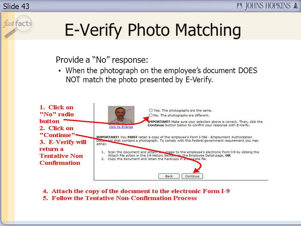 Slide 43 E-Verify Photo Matching Provide a No response: When the photograph on the employees document DOES NOT match the photo presented by E-Verify.