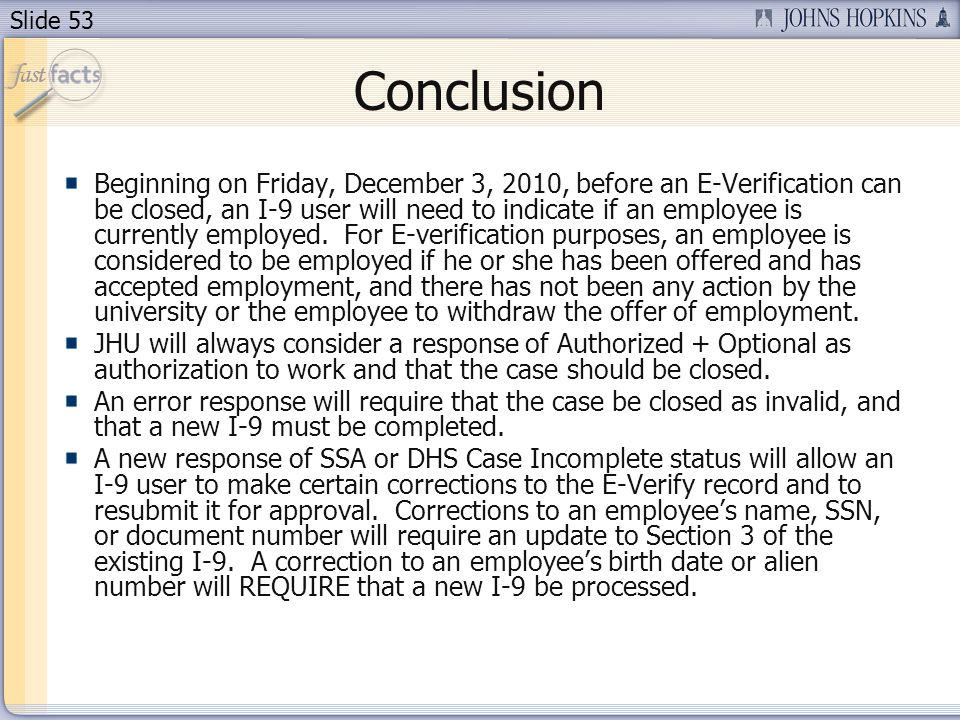 Slide 53 Conclusion Beginning on Friday, December 3, 2010, before an E-Verification can be closed, an I-9 user will need to indicate if an employee is currently employed.