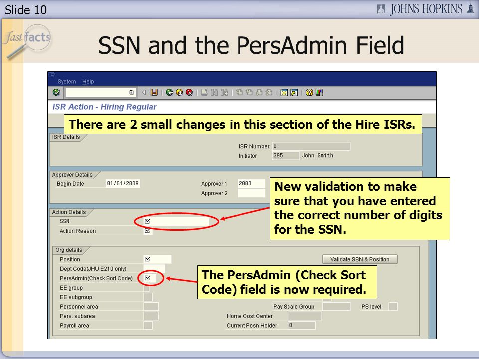 Slide 10 SSN and the PersAdmin Field There are 2 small changes in this section of the Hire ISRs.
