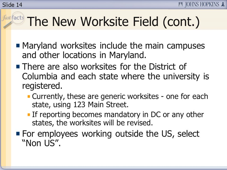 Slide 14 The New Worksite Field (cont.) Maryland worksites include the main campuses and other locations in Maryland.