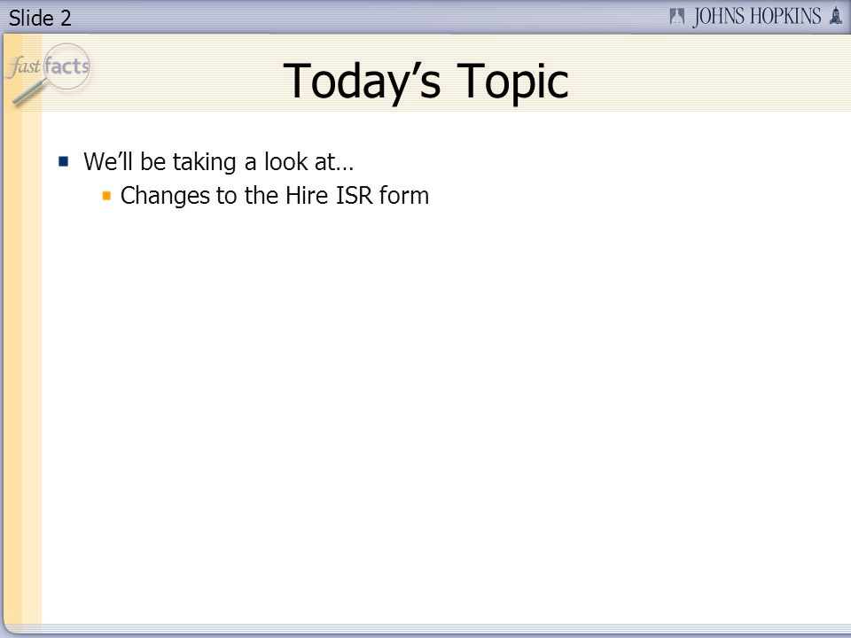 Slide 2 Todays Topic Well be taking a look at… Changes to the Hire ISR form