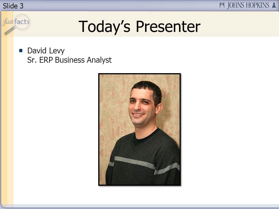 Slide 3 Todays Presenter David Levy Sr. ERP Business Analyst