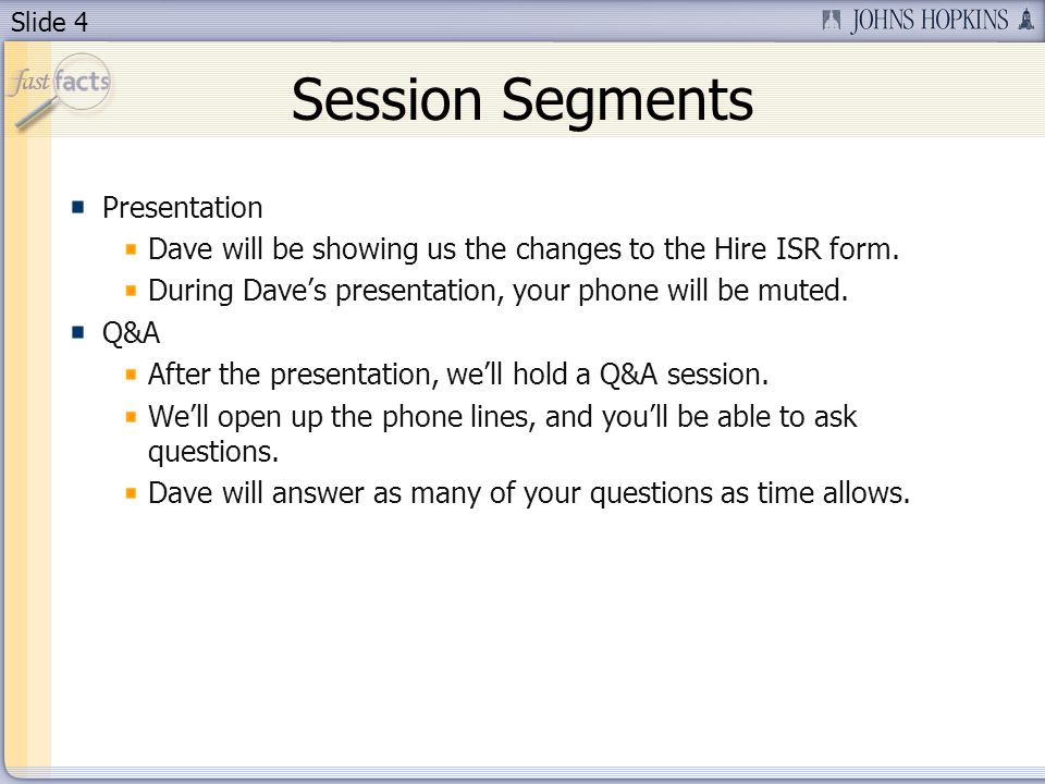 Slide 4 Session Segments Presentation Dave will be showing us the changes to the Hire ISR form.