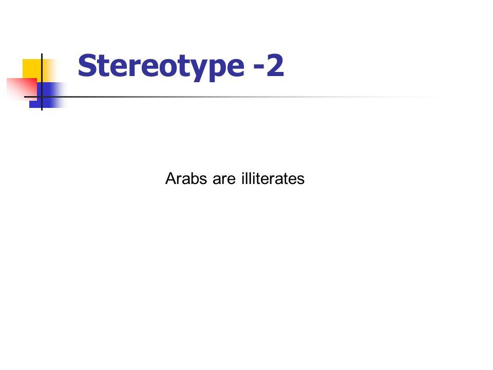 Stereotype -2 Arabs are illiterates