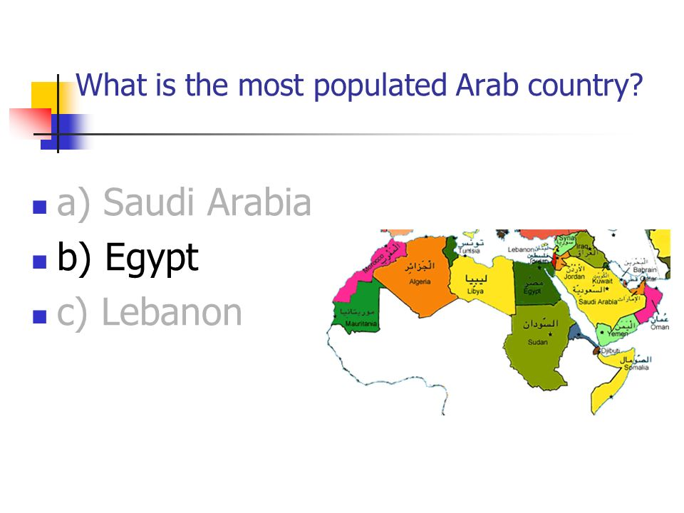 What is the most populated Arab country a) Saudi Arabia b) Egypt c) Lebanon