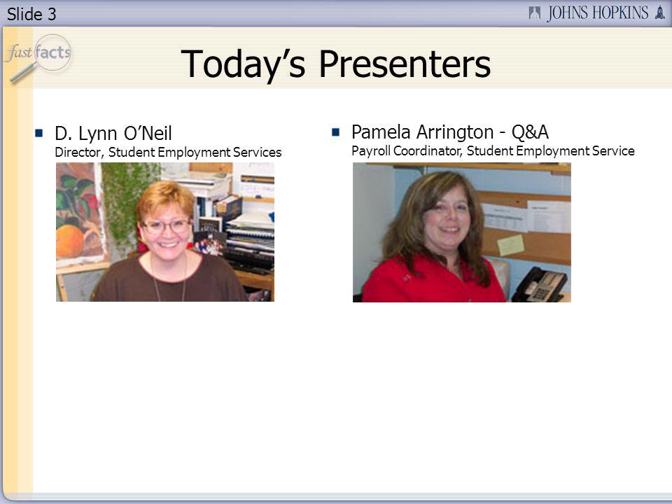 Slide 3 Todays Presenters D. Lynn ONeil Director, Student Employment Services Pamela Arrington - Q&A Payroll Coordinator, Student Employment Service